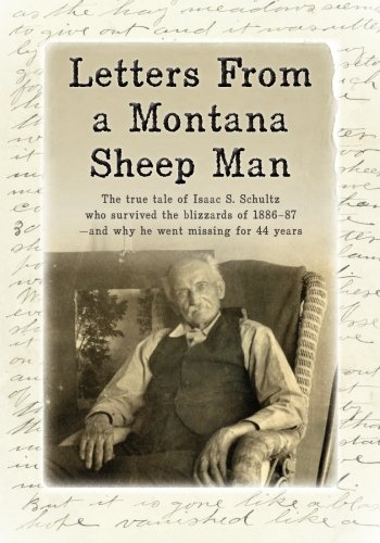 9781484861721: Letters From a Montana Sheep Man: The true tale of Isaac S. Schultz who survived the blizzards of 1886-87 - and why he went missing for 44 years