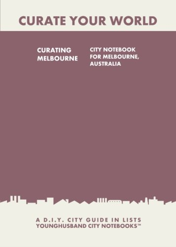 9781484862001: Curating Melbourne: City Notebook For Melbourne, Australia: A D.I.Y. City Guide In Lists (Curate Your World)