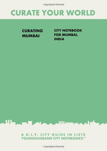 9781484863008: Curating Mumbai: City Notebook For Mumbai, India: A D.I.Y. City Guide In Lists (Curate Your World)