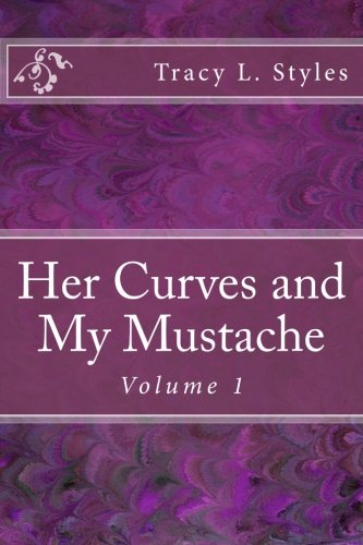 Her Curves And My Mustache Vol 1 (Volume 1): Mr Tracy L Styles