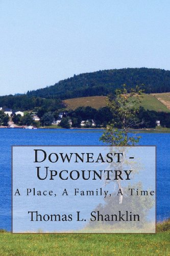 DOWNEAST--UPCOUNTRY: THE STORY OF A FAMILY, BY THE SEA: Shanklin, Thomas L