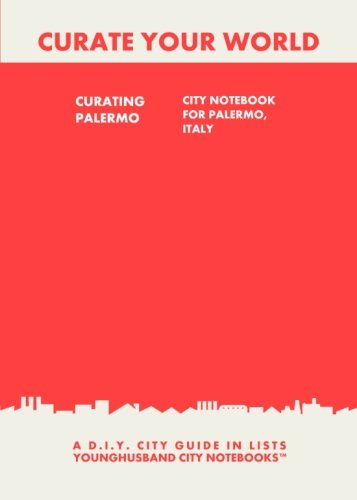 9781484864319: Curating Palermo: City Notebook For Palermo, Italy: A D.I.Y. City Guide In Lists (Curate Your World)