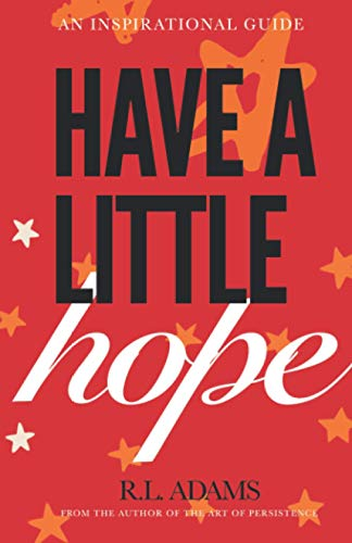 9781484865705: Have a Little Hope: An Inspirational Guide to Discovering What Hope Is and How to Have More of it in your Life: Volume 3 (Inspirational Books Series)