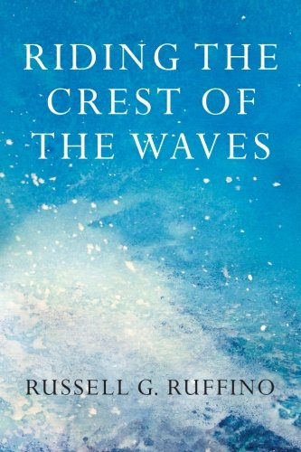 Riding the Crest of the Waves : Daring to Believe What We Believe: Russell Ruffino