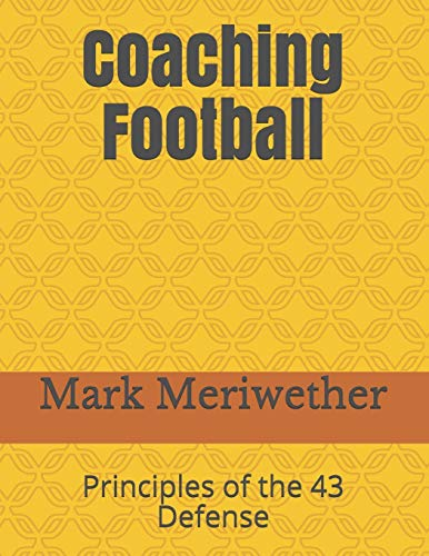 Coaching Football: Principles of the 43 Defense: Mr. Mark Meriwether