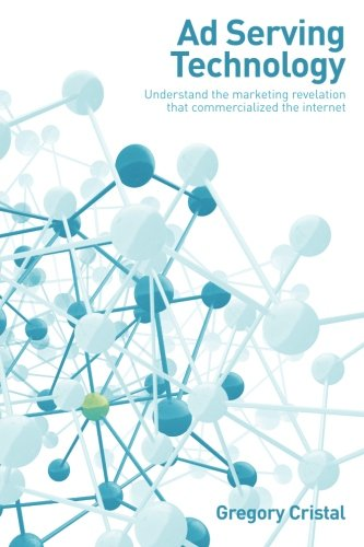 9781484867570: Ad Serving Technology: Understand the marketing revelation that commercialized the Internet
