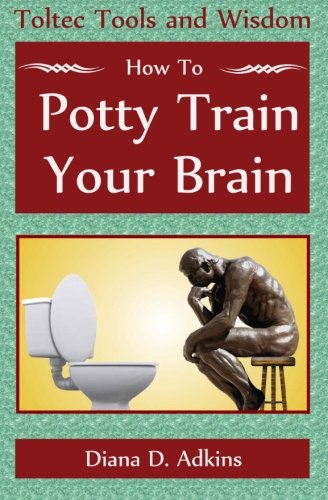 9781484867693: How to Potty Train Your Brain: Toltec Tools and Wisdom