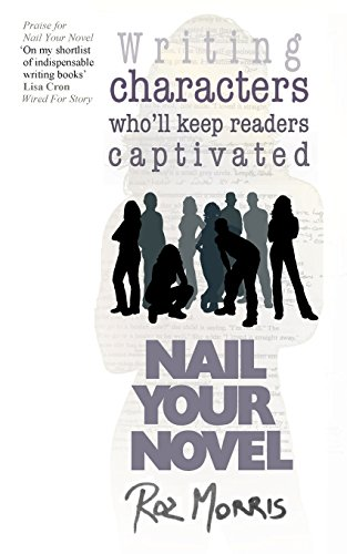 9781484868973: Nail Your Novel: Bring Characters To Life