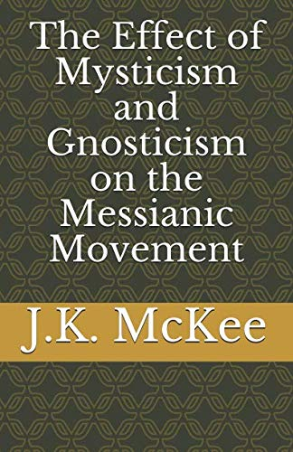 9781484870938: The Effect of Mysticism and Gnosticism on the Messianic Movement