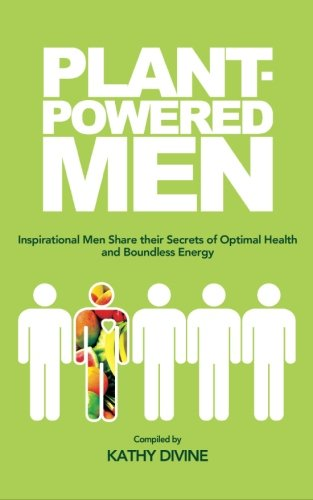 9781484871508: Plant-powered Men: Inspirational Men Share their Secrets of Optimal Health and Boundless Energy