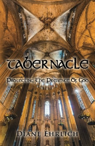 Tabernacle: Protecting The Presence Of God: Diane Ehrlich