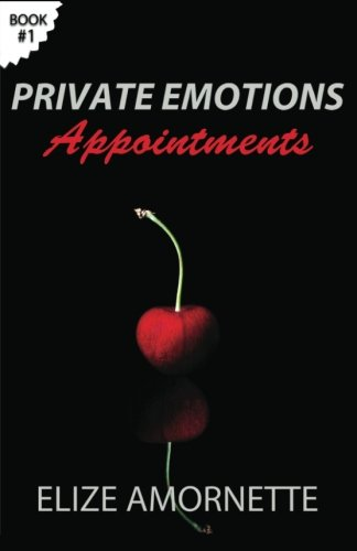 Private Emotions - Appointments: An Erotic Romance Novel in the Private Emotions Trilogy. A love ...