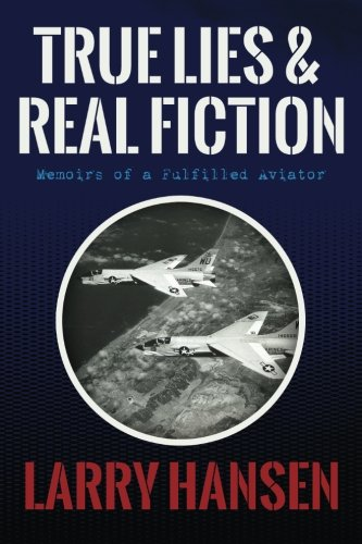 9781484874769: True Lies and Real Fiction: Memoirs of a Fulfilled Aviator