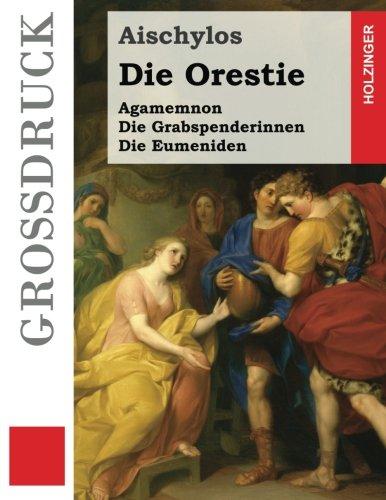 9781484875056: Die Orestie (Großdruck): Agamemnon / Die Grabspenderinnen / Die Eumeniden