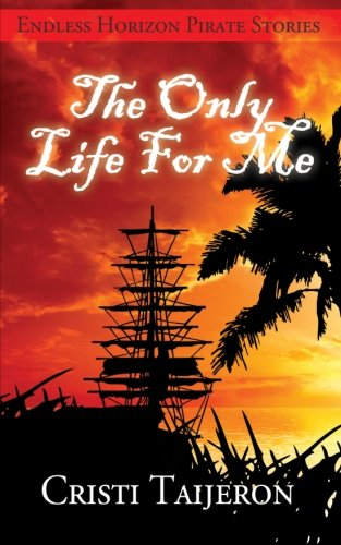 9781484876893: The Only Life for Me (Endless Horizon Pirate Stories)