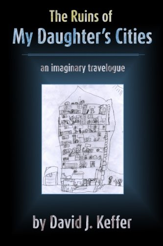 9781484877012: The Ruins of My Daughter's Cities: An Imaginary Travelogue