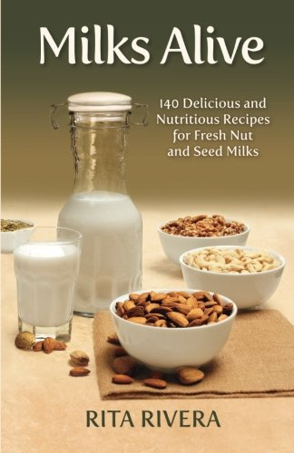 9781484877470: Milks Alive: 140 Delicious and Nutritions Recipes for Fresh Nut and Seed Milks