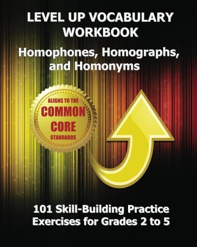 9781484877647: LEVEL UP VOCABULARY WORKBOOK Homophones, Homographs, and Homonyms: 101 Skill-Building Practice Exercises for Grades 2 to 5