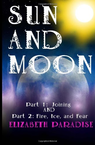 9781484878323: SUN AND MOON (Parts: 1 & 2): Joining & Fire, Ice, and Fear