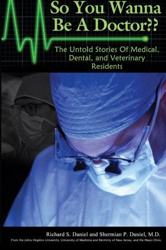 9781484880180: So You Wanna Be A Doctor: The Untold Stories of Medical, Dental, and Veterinary Residents