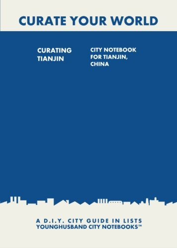 9781484881262: Curating Tianjin: City Notebook For Tianjin, China: A D.I.Y. City Guide In Lists (Curate Your World)