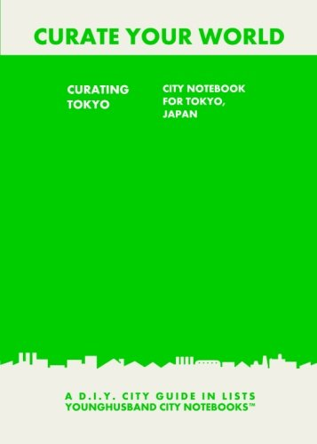 9781484881279: Curating Tokyo: City Notebook For Tokyo, Japan: A D.I.Y. City Guide In Lists (Curate Your World)