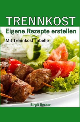 9781484881323: Trennkost - Eigene Rezepte erstellen: Mit Trennkost Tabelle (German Edition)