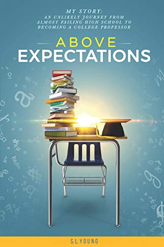 9781484883181: Above Expectations - My Story: an unlikely journey from almost failing high school to becoming a college professor