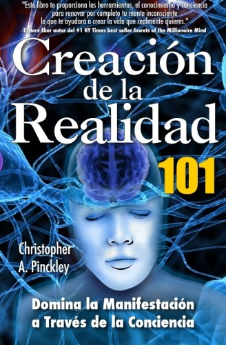 9781484884690: Creacion De La Realidad 101: Dominio de la Manifestacion a Traves de la Conciencia (Spanish Edition)