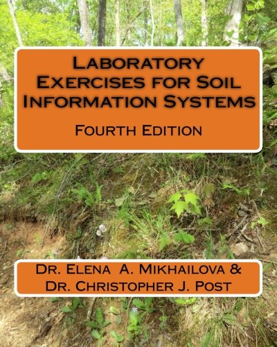 Laboratory Exercises for Soil Information Systems: Fourth Edition: Dr. Elena A. Mikhailova