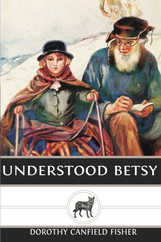 Understood Betsy: Fisher, Dorothy Canfield