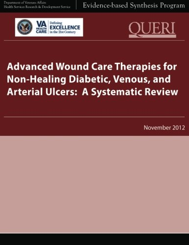 Advanced Wound Care Therapies for Non-Healing Diabetic, Venous, and Arterial Ulcers: A Systematic ...