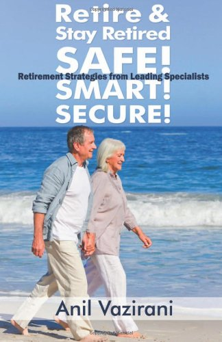 9781484894293: Retire & Stay Retired SAFE, SMART & SECURE!