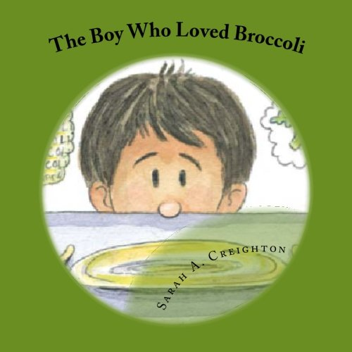 The Boy Who Loved Broccoli, 2nd Edition: Creighton, Sarah A.