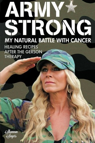 9781484895702: Army Strong: My Natural Battle With Cancer: Healing Recipes After the Gerson Therapy