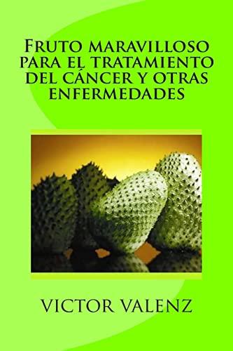Fruto Maravilloso Para El Tratamiento del Cancer: Valenz, Victor