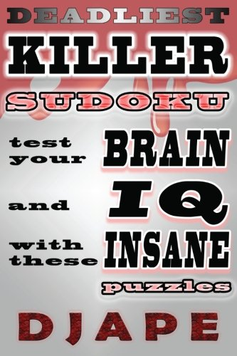 9781484903711: Deadliest Killer Sudoku: Test your BRAIN and IQ with these INSANE puzzles