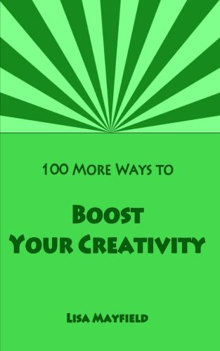 100 More Ways to Boost Your Creativity: A Guide For Visual Artists Working In Two Dimensions: ...