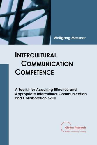 9781484904138: Intercultural Communication Competence: A Toolkit for Acquiring Effective and Appropriate Intercultural Communication and Collaboration Skills