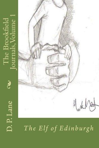 The Brookfield Journals: The Elf of Edinburgh (Volume 1): D. P. Lane