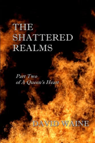 9781484904466: The Shattered Realms: Part Two of A Queen's Heart