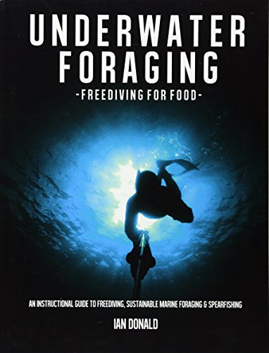 9781484904596: Underwater foraging - Freediving for food: An instructional guide to freediving, sustainable marine foraging and spearfishing