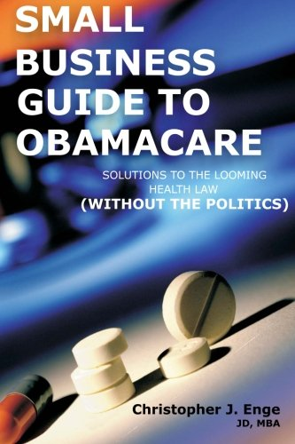 9781484907160: Small Business Guide to Obamacare: Solutions to the Looming Health Law (Without the Politics)