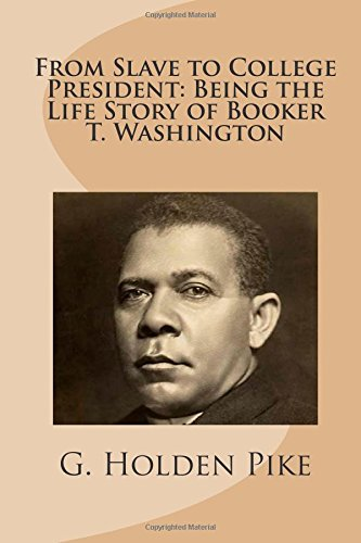 9781484908150: From Slave to College President: Being the Life Story of Booker T. Washington