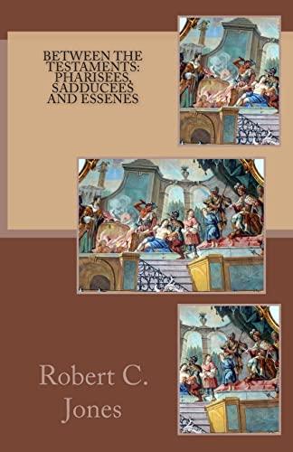 9781484912522: Between the Testaments: Pharisees, Sadducees and Essenes