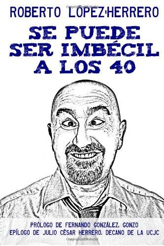 9781484913543: Se puede ser imbécil a los 40 años: Y otras noticias que nadie se atreve a publicar (Spanish Edition)
