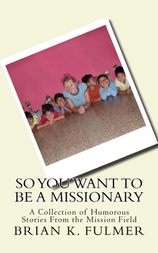9781484914922: So You Want To Be A Missionary