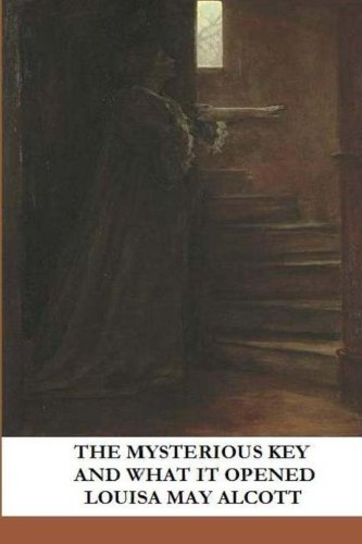 The Mysterious Key And What It Opened (9781484917107) by Louisa May Alcott