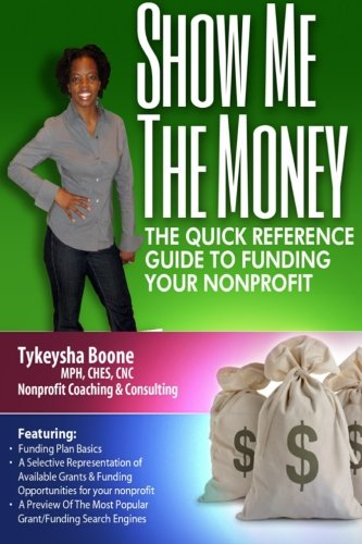 Show Me The Money: The Quick Reference Guide to Funding Your Nonprofit: Boone, Tykeysha