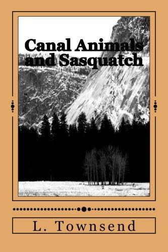 9781484918951: Canal Animals and Sasquatch: Ravens and Otters and Bigfoot